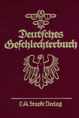 Deutsches Geschlechterbuch. Genealogisches Handbuch bürgerlicher... / Deutsches Geschlechterbuch