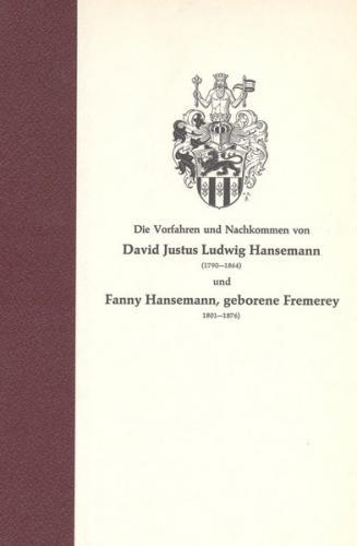 Vorfahren und Nachkommen von David Justus Ludwig Hansemann (1790-1864) und Fanny Hansemann, geborene Fremerey (1801-1876)
