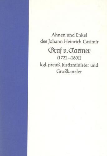Ahnen und Enkel des Johann Heinrich Casimir Graf v. Carmer 1721-1801 kgl. preuss. Justizminister und Grosskanzler