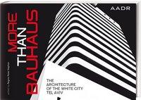 More Than Bauhaus The Architecture of the White City Tel Aviv. 24.09.2019. Hardback.